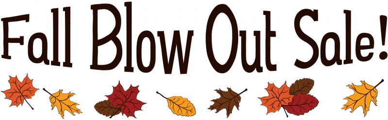 Fall Blow Out Sale (Ends 10/15/17)